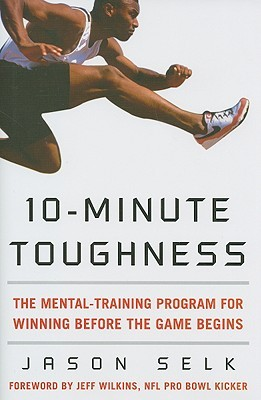 10-Minute Toughness: The Mental Training Program for Winning Before the Game Begins (2008)