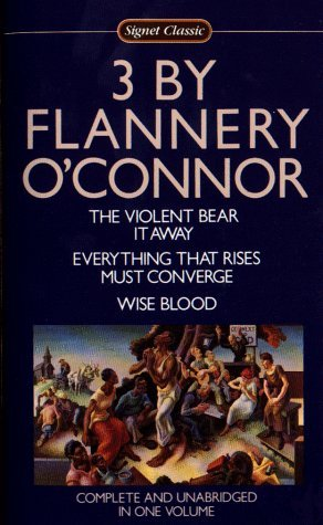 3 by Flannery O'Connor: The Violent Bear It Away / Everything That Rises Must Converge / Wise Blood (1986)
