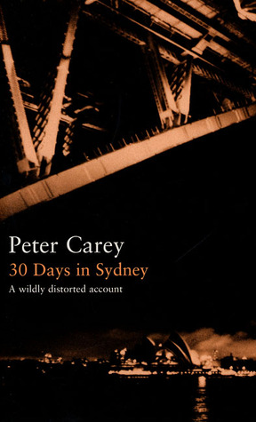 30 Days in Sydney: A Wildly Distorted Account (2001) by Peter Carey