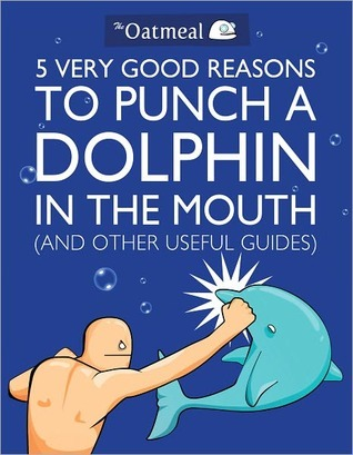 5 Very Good Reasons to Punch a Dolphin in the Mouth (and Other Useful Guides) (2000)