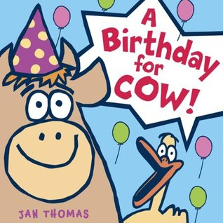A Birthday for Cow! (2008) by Jan Thomas