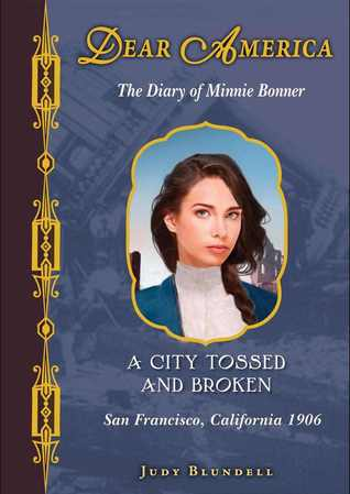 A City Tossed and Broken: The Diary of Minnie Bonner, San Francisco, California, 1906 (2013) by Judy Blundell