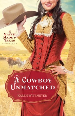 A Cowboy Unmatched (2014) by Karen Witemeyer