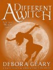 A Different Witch (2012) by Debora Geary