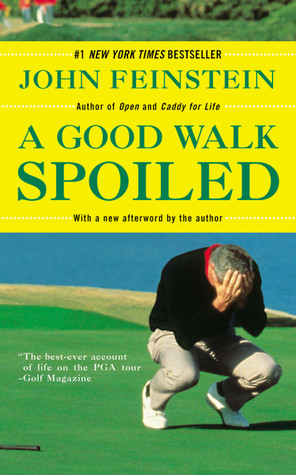A Good Walk Spoiled: Days and Nights on the PGA Tour (2005) by John Feinstein