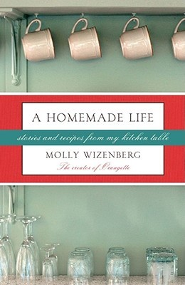 A Homemade Life: Stories and Recipes from My Kitchen Table (2009)