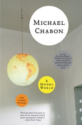 A Model World and Other Stories (2005) by Michael Chabon