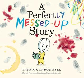 A Perfectly Messed-Up Story (2014) by Patrick McDonnell