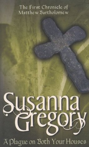 A Plague on Both Your Houses (2003) by Susanna Gregory