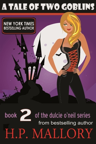 A Tale of Two Goblins, Dulcie O'Neil Series Book 2 (2011) by H.P. Mallory