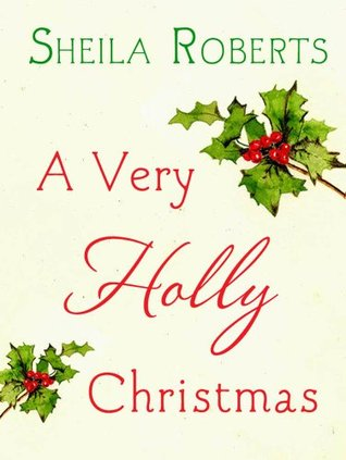 A Very Holly Christmas (2011) by Sheila Roberts