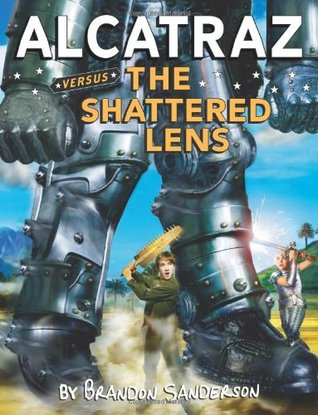 Alcatraz Versus the Shattered Lens (2010) by Brandon Sanderson
