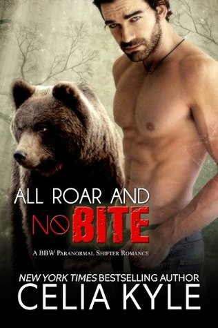 All Roar and No Bite (Paranormal BBW Shapeshifter Romance) (2014) by Celia Kyle