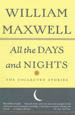 All the Days and Nights: The Collected Stories (1995) by William Maxwell