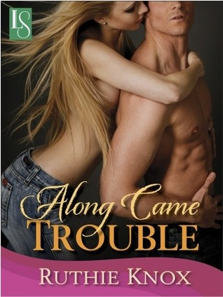 Along Came Trouble (2013) by Ruthie Knox