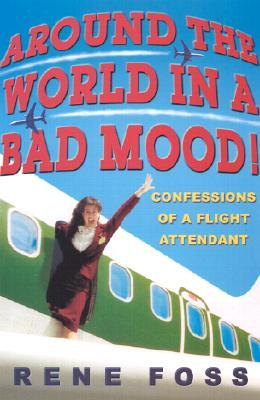 Around the World in a Bad Mood!: Confessions of a Flight Attendant (2002)
