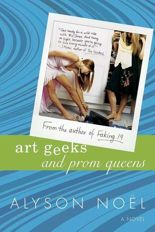 Art Geeks and Prom Queens (2005) by Alyson Noel