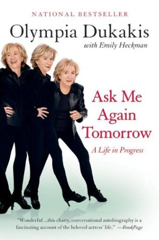 Ask Me Again Tomorrow: A Life in Progress (2004) by Olympia Dukakis
