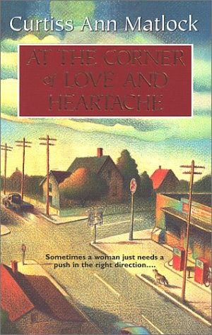 At the Corner of Love and Heartache (2002) by Curtiss Ann Matlock