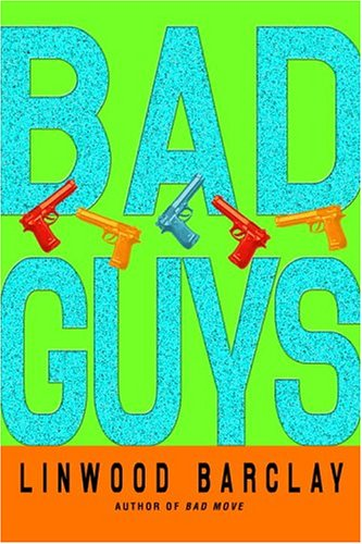 Bad Guys (2005) by Linwood Barclay