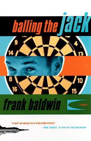 Balling The Jack: A Novel (1998) by Frank Baldwin