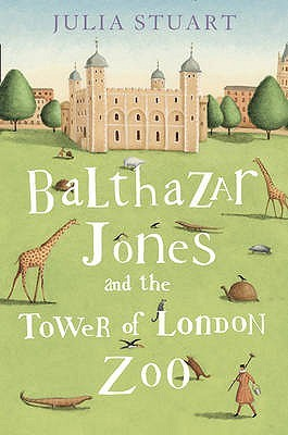 Balthazar Jones and the Tower of London Zoo (2010) by Julia Stuart