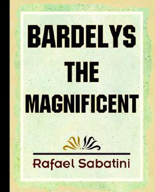 Bardelys the Magnificent (2006) by Rafael Sabatini