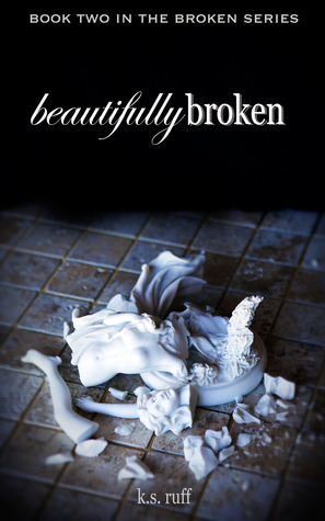 Beautifully Broken (Book Two in The Broken Series) (2014) by K.S. Ruff
