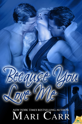 Because You Love Me (2012) by Mari Carr
