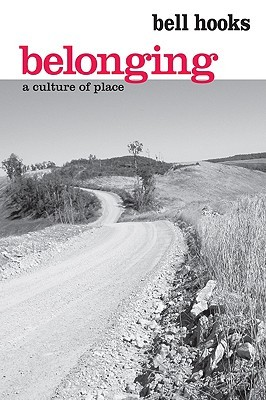 Belonging: A Culture of Place (2008) by Bell Hooks