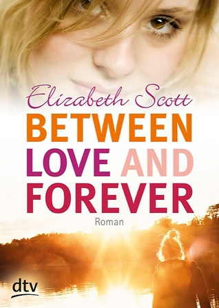 Between Love and Forever (2013) by Elizabeth Scott