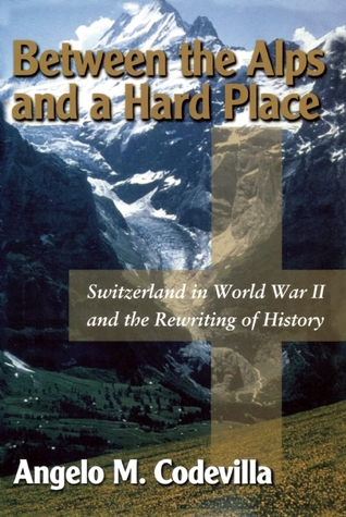Between the Alps and a Hard Place: Switzerland in World War II and the Rewriting of History (2000)