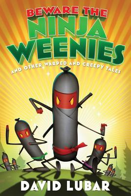 Beware the Ninja Weenies: And Other Warped and Creepy Tales (2012)
