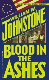 Blood in the Ashes (1989) by William W. Johnstone