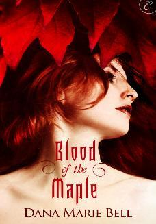 Blood of the Maple (2011) by Dana Marie Bell