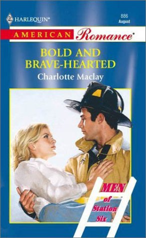 Bold And Brave-Hearted (Men Of Station Six) (American Romance, 886) (2001)