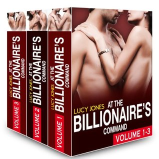 Boxed Set: At the Billionaire's Command - Vol. 1-3 (At the Billionaire's Command Box Set) (2014) by Lucy Jones