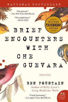 Brief Encounters with Che Guevara: Stories (2007) by Ben Fountain