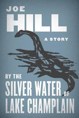 By the Silver Water of Lake Champlain (2014) by Joe Hill