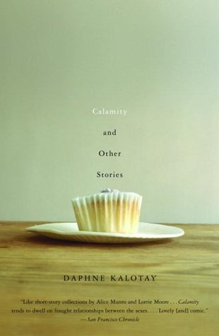 Calamity and Other Stories (2006) by Daphne Kalotay