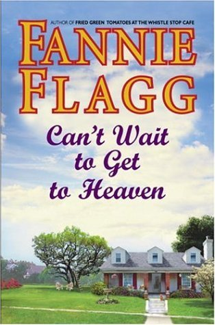 Can't Wait to Get to Heaven (2006) by Fannie Flagg