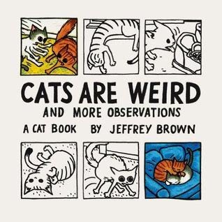 Cats Are Weird: And More Observations (2013) by Jeffrey Brown