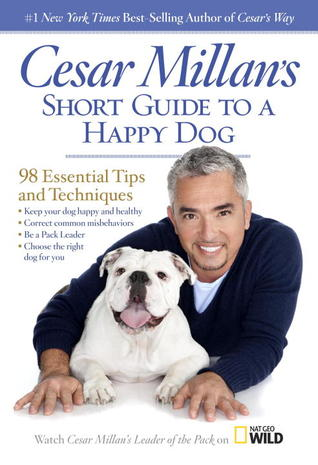 Cesar Millan's Short Guide to a Happy Dog: 98 Essential Tips and Techniques (2013) by Cesar Millan