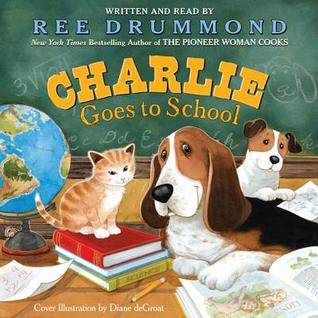 Charlie Goes to School (2013) by Ree Drummond