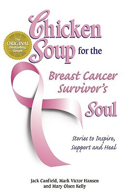 Chicken Soup for the Breast Cancer Survivor's Soul: Stories to Inspire, Support and Heal (Chicken Soup for the Soul) (2006) by Jack Canfield