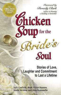 Chicken Soup for the Bride's Soul: Stories of Love, Laughter and Commitment to Last a Lifetime (Chicken Soup for the Soul) (2004) by Jack Canfield