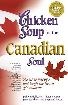 Chicken Soup for the Canadian Soul: Stories to Inspire and Uplift the Hearts of Canadians (2002) by Jack Canfield