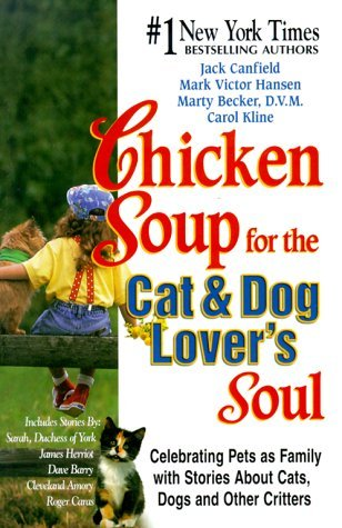 Chicken Soup for the Cat & Dog Lover's Soul:  Celebrating Pets as Family with Stories About Cats, Dogs and Other Critters (1999) by Jack Canfield