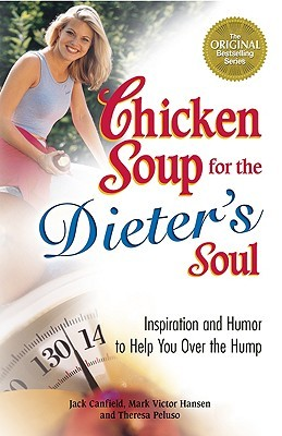Chicken Soup for the Dieter's Soul: Inspiration and Humor to Help You Over the Hump (Chicken Soup for the Soul) (2006) by Jack Canfield