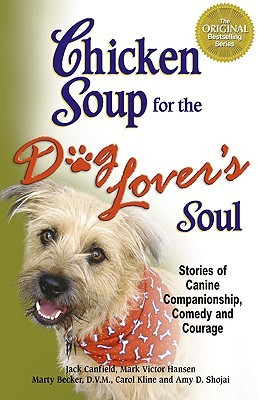 Chicken Soup for the Dog Lover's Soul: Stories of Canine Companionship, Comedy and Courage (2005) by Jack Canfield